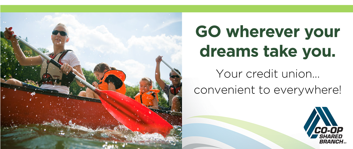 Go wherever your dreams take you. Your credit union is convenient to everywhere!